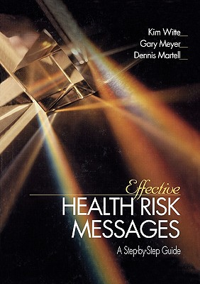 Effective Health Risk Messages: A Step-By-Step Guide, Witte, Kim; Meyer, Gary; Martell, Dennis P.