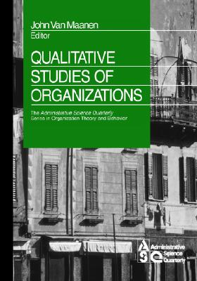 Qualitative Studies of Organizations (The Administrative Science Quarterly Series in Organizational Theory and Behavior), Van Maanen, John
