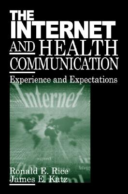 The Internet and Health Communication: Experiences and Expectations, Rice, Ronald E. & James E. Katz (eds.)