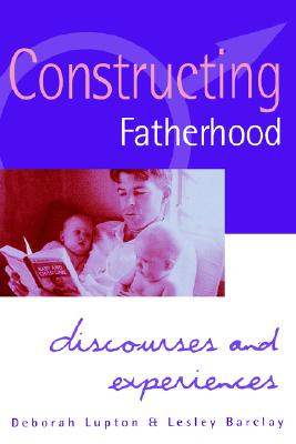 CONSTRUCTING FATHERHOOD Discourses and Experiences