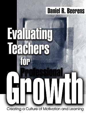 Image for Evaluating Teachers for Professional Growth: Creating a Culture of Motivation and Learning [Paperback] Beerens, Daniel R.
