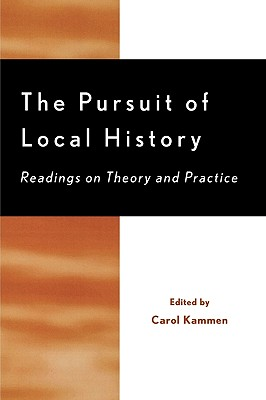 Image for The Pursuit of Local History: Readings on Theory and Practice (American Association for State and Local History)