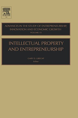 Image for Intellectual Property and Entrepreneurship, Volume 15 (Advances in the Study of Entrepreneurship, Innovation and Economic Growth)