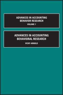 Advances in Accounting Behavioral Research, Volume 7 (Advances in Library Administration & Organization), Vicky Arnold (Editor), B. Douglas Clinton (Editor), Peter Luckett (Editor), John Masselli (Editor), Robin Roberts (Editor), Chris Wolfe (Editor)