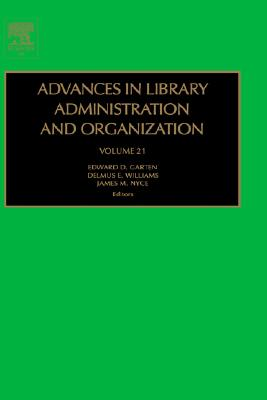 Advances in Library Administration and Organization, Volume 21 (Advances in Library Administration and Organization) (Advances in Library Administration & Organization), Garten (Author), James M. Nyce (Editor), Edward D. Garten (Editor)