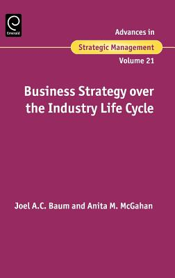 Business Strategy over the Industry Life Cycle  (Advances in Strategic Management)