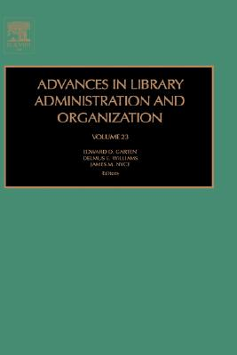 Advances in Library Administration and Organization, Volume 23, Edward D. Garten (Editor), Delmus E. Williams (Editor), James M. Nyce (Editor)