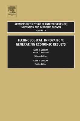Image for Technological Innovation: Generating Economic Results, Volume 18 (Advances in the Study of Entrepreneurship, Innovation and Economic Growth)
