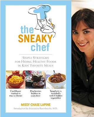 Image for The Sneaky Chef: Simple Strategies for Hiding Healthy Foods in Kids' Favorite Meals