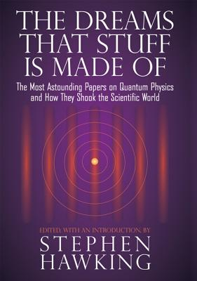 Image for The Dreams That Stuff Is Made Of: The Most Astounding Papers of Quantum Physics--and How They Shook the Scientific World