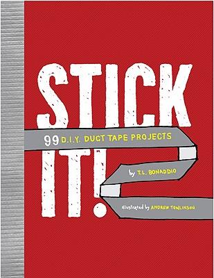Stick It!: 99 DIY Duct Tape Projects, T.L. Bonaddio
