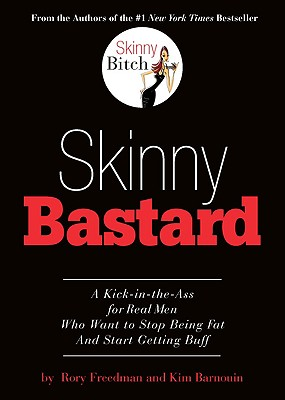 Skinny Bastard: A Kick-in-the-Ass for Real Men Who Want to Stop Being Fat and Start Getting Buff, Freedman, Rory; Barnouin, Kim