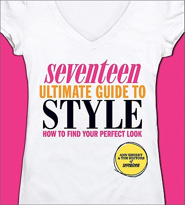 Image for Seventeen Ultimate Guide to Style: How to Find Your Perfect Look