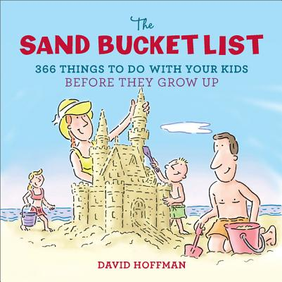 SAND BUCKET LIST: 366 THINGS TO DO WITH YOUR KIDS BEFORE THEY GROW UP, HOFFMAN, DAVID