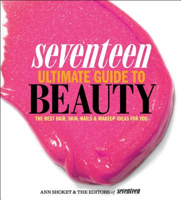 Image for Seventeen Ultimate Guide to Beauty: The Best Hair, Skin, Nails & Makeup Ideas For You