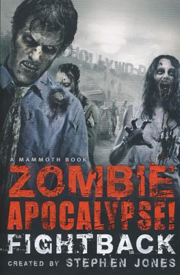 The Mammoth Book of Zombie Apocalypse! Fightback (Mammoth Books), Jones, Stephen