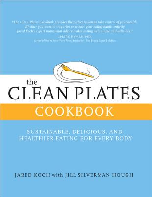 Image for The Clean Plates Cookbook: Sustainable, Delicious, and Healthier Eating for Every Body