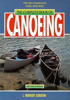 The Complete Book of Canoeing (Canoeing how-to), Gordon, I. Herbert