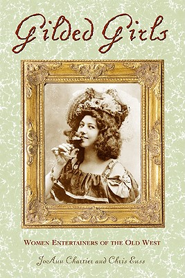 Gilded Girls : Women Entertainers of the Old West, Enss, Chris; Chartier, JoAnn