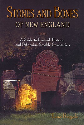 Image for Stones and Bones of New England: A Guide to  Unusual, Historic, and Otherwise Notable Cemeteries