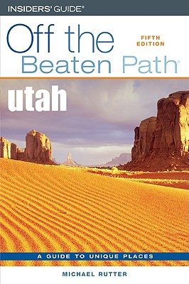 Utah Off the Beaten Path, 5th (Off the Beaten Path Series), Michael Rutter