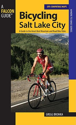 Image for Bicycling Salt Lake City: A Guide to the Area's Best Mountain and Road Bike Rides (Where to Bike)