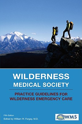 Wilderness Medical Society Practice Guidelines for Wilderness Emergency Care, Forgey, William W. (ed.)