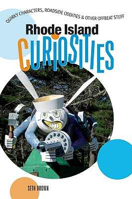 Image for Rhode Island Curiosities: Quirky Characters, Roadside Oddities & Other Offbeat Stuff (Curiosities Series)