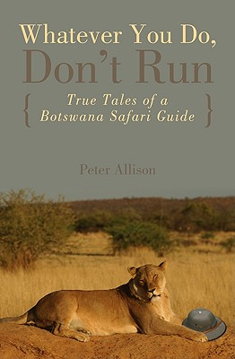 Image for Whatever You Do, Don't Run (True Tales of a Botswana Safari Guide)
