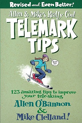 Image for Allen & Mike's Really Cool Telemark Tips, Revised and Even Better!: 123 Amazing Tips To Improve Your Tele-Skiing (Allen & Mike's Series)