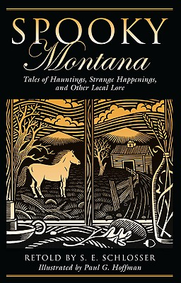 Spooky Montana: Tales Of Hauntings, Strange Happenings, And Other Local Lore, Schlosser, S. E.