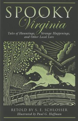 Spooky Virginia: Tales Of Hauntings, Strange Happenings, And Other Local Lore, Schlosser, S. E.