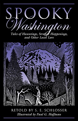 Spooky Washington: Tales Of Hauntings, Strange Happenings, And Other Local Lore, Schlosser, S. E.
