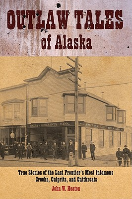 Image for Outlaw Tales of Alaska: True Stories of the Last Frontier's Most Infamous Crooks, Culprits, and Cutthroats