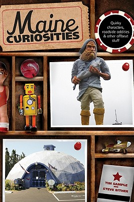 Maine Curiosities: Quirky Characters, Roadside Oddities, And Other Offbeat Stuff (Curiosities Series), Sample, Tim; Bither, Steve