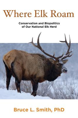 Image for Where Elk Roam: Conservation and Biopolitics of Our National Elk Herd