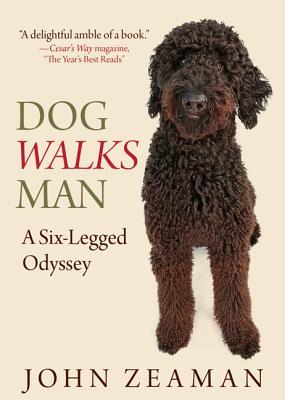 Dog Walks Man: A Six-Legged Odyssey, Zeaman, John