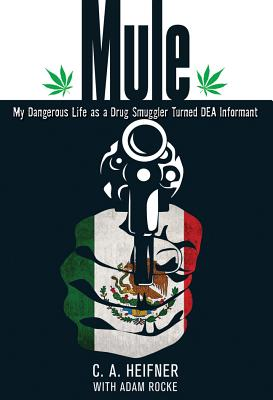 Mule: My Dangerous Life As A Drug Smuggler Turned Dea Informant, Heifner, C. A.; Rocke, Adam