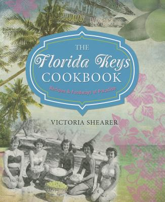 Florida Keys Cookbook: Recipes & Foodways Of Paradise, Shearer, Victoria
