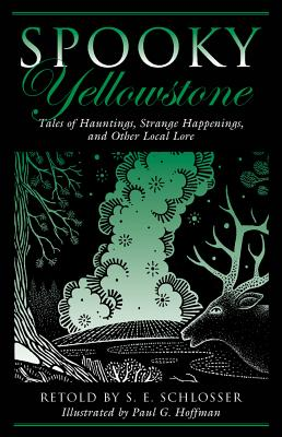 Spooky Yellowstone: Tales Of Hauntings, Strange Happenings, And Other Local Lore, Schlosser, S. E.; Hoffman, Paul