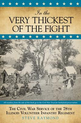Image for In the Very Thickest of the Fight: The Civil War Service Of The 78th Illinois Volunteer Infantry Regiment