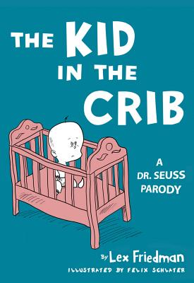 Image for Kid in the Crib: A Dr. Seuss Parody