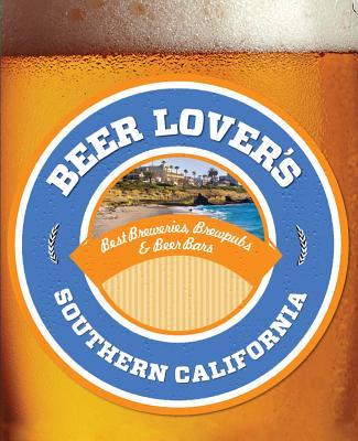 Image for Beer Lover's Southern California: Best Breweries, Brewpubs & Beer Bars (Beer Lovers Series)