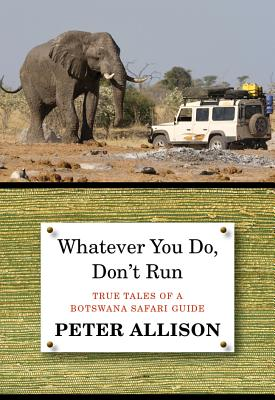 Image for Whatever You Do, Don't Run: True Tales of a Botswana Safari Guide