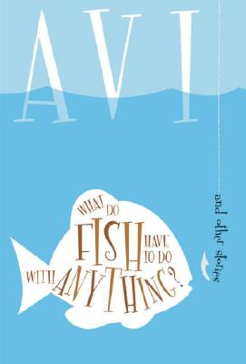 What Do Fish Have to Do With Anything?, Avi