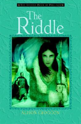 The Riddle: The Second Book of Pellinor (Pellinor Series), Alison Croggon