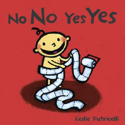 """No No Yes Yes (Leslie Patricelli board books), """"Patricelli, Leslie"""""""