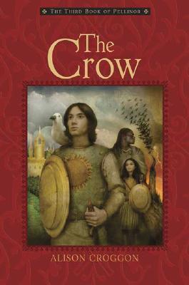 The Crow: The Third Book of Pellinor (Pellinor Series), Alison Croggon