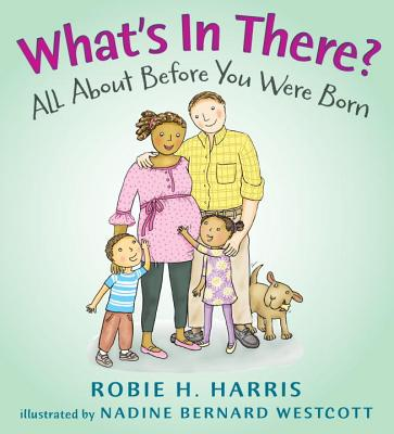 """What's in There?: All About Before You Were Born (Let's Talk about You and Me), """"Harris, Robie H."""""""