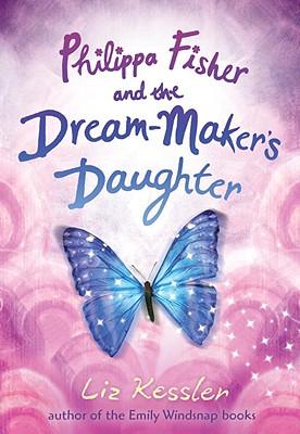 """Philippa Fisher and the Dream-Maker's Daughter, """"Kessler, Liz"""""""